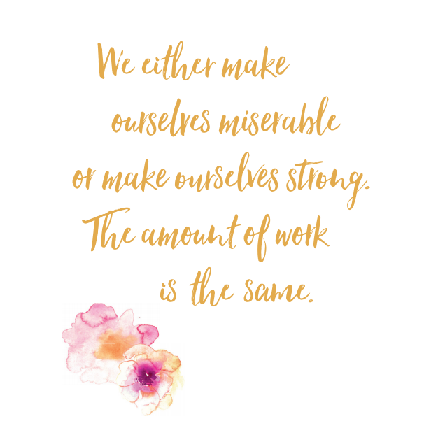 Quote_Make ourselves miserable or strong